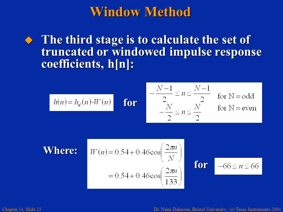 Window Method The third stage is to calculate the set of truncated or windowed impulse response coefficients, h[n]: